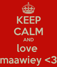 Poster: KEEP CALM AND love  maawiey <3