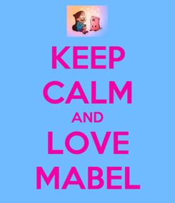 Poster: KEEP CALM AND LOVE MABEL