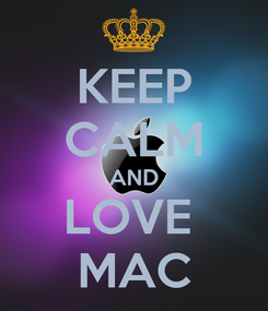 Poster: KEEP CALM AND LOVE  MAC