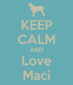 Poster: KEEP CALM AND Love Maci