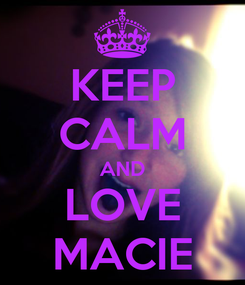 Poster: KEEP CALM AND LOVE MACIE