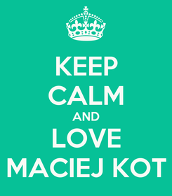 Poster: KEEP CALM AND LOVE MACIEJ KOT