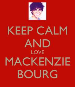 Poster: KEEP CALM AND LOVE MACKENZIE BOURG