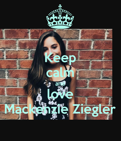 Poster: Keep calm and love Mackenzie Ziegler