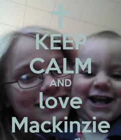 Poster: KEEP CALM AND love Mackinzie