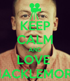 Poster: KEEP CALM AND LOVE  MACKLEMORE