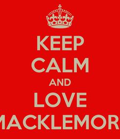 Poster: KEEP CALM AND LOVE MACKLEMORE