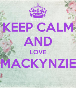 Poster: KEEP CALM AND LOVE MACKYNZIE