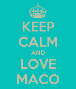 Poster: KEEP CALM AND LOVE MACO