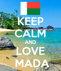 Poster: KEEP CALM AND LOVE   MADA