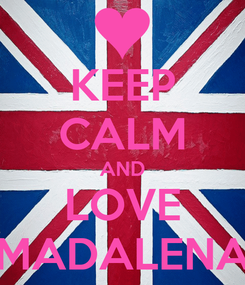 Poster: KEEP CALM AND LOVE MADALENA