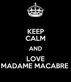 Poster: KEEP CALM AND LOVE MADAME MACABRE