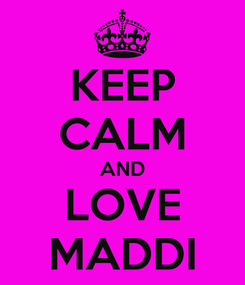 Poster: KEEP CALM AND LOVE MADDI