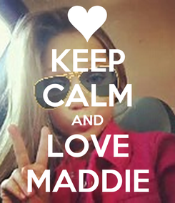 Poster: KEEP CALM AND LOVE MADDIE