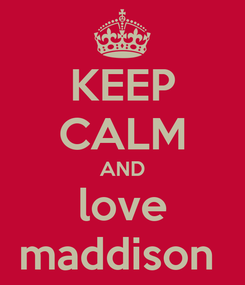 Poster: KEEP CALM AND love maddison