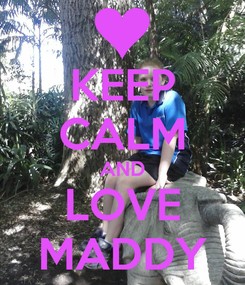 Poster: KEEP CALM AND LOVE MADDY