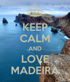 Poster: KEEP CALM AND LOVE MADEIRA