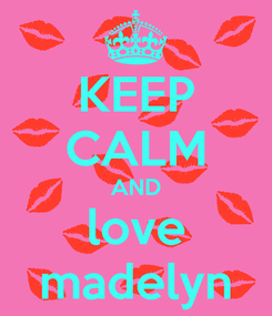 Poster: KEEP CALM AND love madelyn