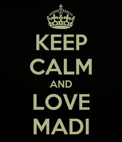 Poster: KEEP CALM AND LOVE MADI