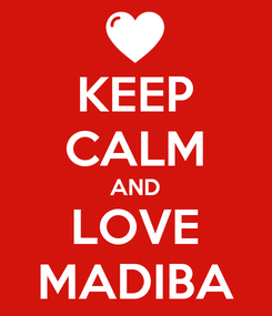 Poster: KEEP CALM AND LOVE MADIBA