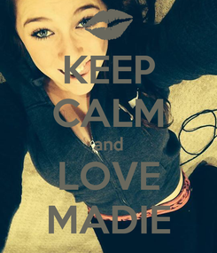 Poster: KEEP CALM and LOVE MADIE