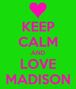 Poster: KEEP CALM AND LOVE MADISON