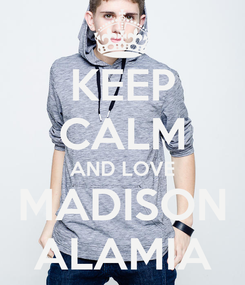 Poster: KEEP CALM AND LOVE MADISON ALAMIA