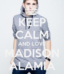 Poster: KEEP CALM AND LOVE MADISON ALAMIA