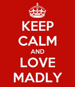 Poster: KEEP CALM AND LOVE MADLY