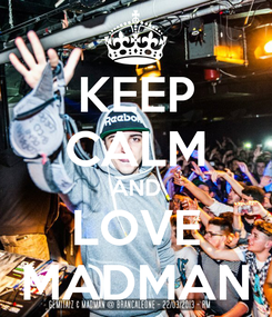 Poster: KEEP CALM AND LOVE MADMAN