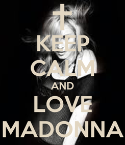 Poster: KEEP CALM AND LOVE MADONNA