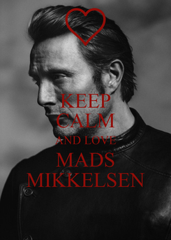 Poster: KEEP CALM AND LOVE MADS MIKKELSEN