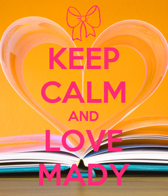 Poster: KEEP CALM AND LOVE MADY