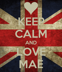 Poster: KEEP CALM AND LOVE MAE