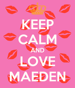 Poster: KEEP CALM AND LOVE MAEDEN