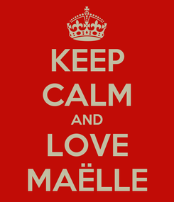 Poster: KEEP CALM AND LOVE MAËLLE