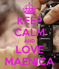 Poster: KEEP CALM AND LOVE MAENICA