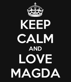 Poster: KEEP CALM AND LOVE MAGDA