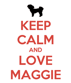 Poster: KEEP CALM AND LOVE MAGGIE