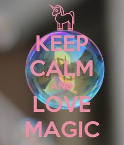 Poster: KEEP CALM AND LOVE MAGIC