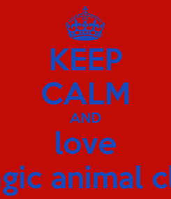 Poster: KEEP CALM AND love magic animal club