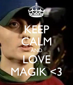 Poster: KEEP CALM AND LOVE MAGIK <3