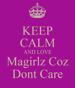 Poster: KEEP CALM AND LOVE Magirlz Coz Dont Care
