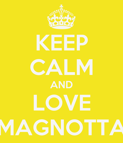 Poster: KEEP CALM AND LOVE MAGNOTTA