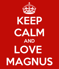Poster: KEEP CALM AND LOVE  MAGNUS