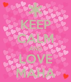 Poster: KEEP CALM AND LOVE MAHA