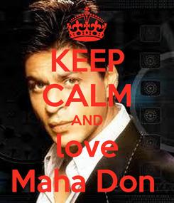 Poster: KEEP CALM AND love Maha Don