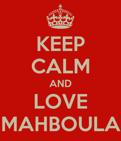 Poster: KEEP CALM AND LOVE MAHBOULA