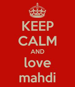 Poster: KEEP CALM AND love mahdi
