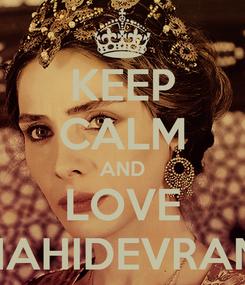 Poster: KEEP CALM AND LOVE MAHIDEVRAN